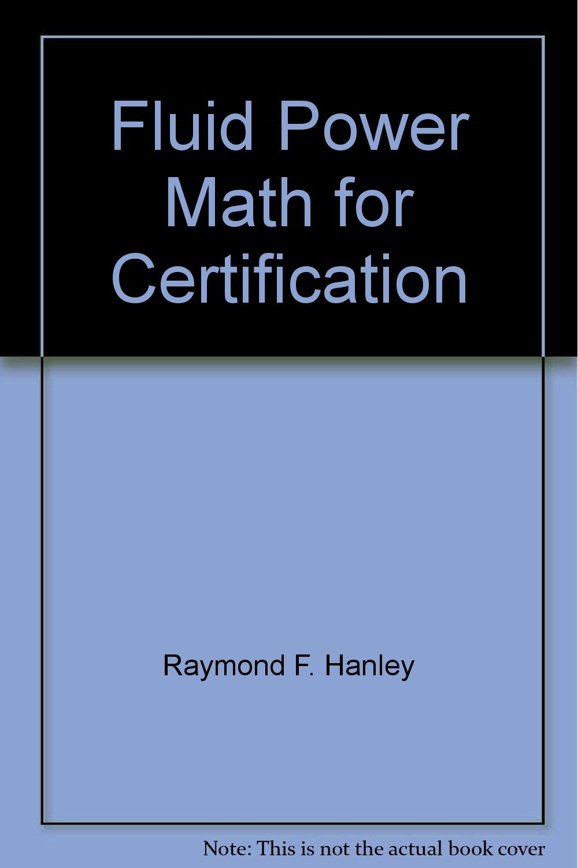 Fluid power math for certification raymond f hanley amazon fluid power math for certification raymond f hanley amazon books xflitez Gallery