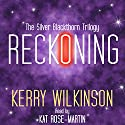 Reckoning: The Silver Blackthorn Trilogy, Book 1 Audiobook by Kerry Wilkinson Narrated by Kat Rose-Martin