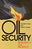 Oil Security : Retrospect and Prospect, Fried, Edward R. and Trezise, Philip H., 0815729790