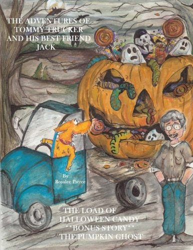 The Adventures Of Tommy Trucker And His Best Friend Jack: The Load Of Halloween Candy With Bonus Story The Pumpkin Ghost -