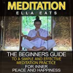 Meditation: The Beginners Guide to a Simple and Effective Meditation Practice for Inner Peace and Happiness | Ella Eats