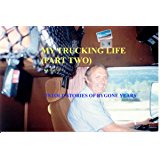 MY TRUCKING LIFE PART TWO: MORE UNTOLD STORIES FROM BYGONE DAYS