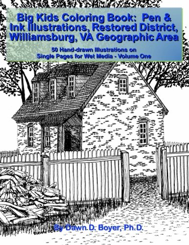 Big Kids Coloring Book:Pen & Ink Illustrations Restored District Williamsburg, VA Geographic Area: 50 Hand-drawn Illustrations on Single Pages for Wet Media - Volume One (Big Kids Coloring Books) pdf