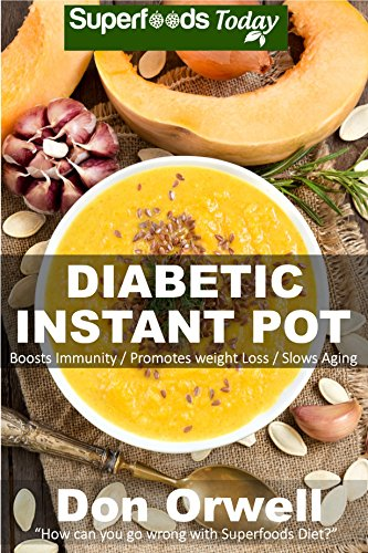 Diabetic Instant Pot: 45+ One Pot Instant Pot Recipe Book, Dump Dinners Recipes, Quick & Easy Cooking Recipes, Antioxidants & Phytochemicals: Soups Stews and Chilis, Pressure Cookers by Don Orwell
