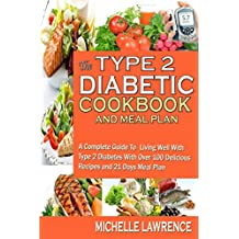 The Type 2 Diabetes  Cookbook  And Meal Plan: A Complete Guide To Living Well With Type 2 Diabetes With Over 100 Delicious Recipes  and 21 Days Meal Plan