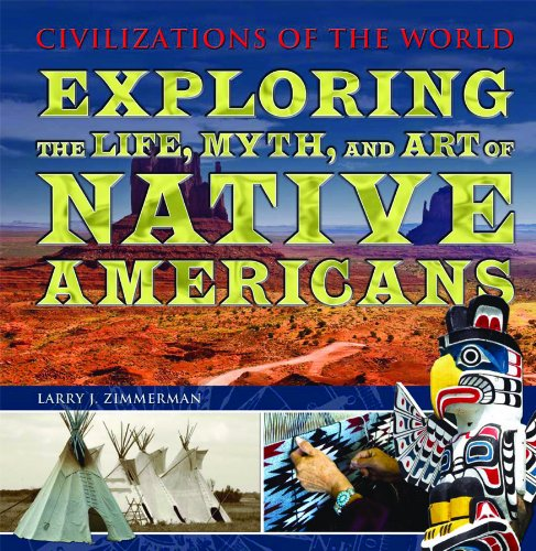 Exploring the Life, Myth, and Art of Native Americans (Civilizations of the World)