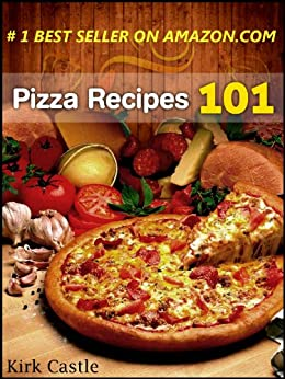 Pizza Recipes 101: Modern Pizza Recipes by [Castle, Kirk]