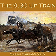 The 9.30 Up Train Audiobook by Sabine Baring-Gould Narrated by Cathy Dobson
