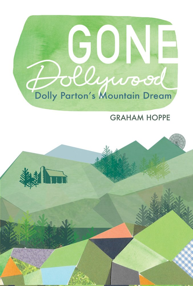 Gone Dollywood: Dolly Parton's Mountain Dream (New Approaches to Appalachian Studies)
