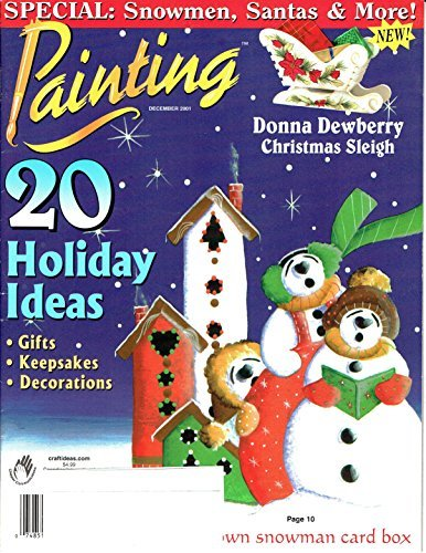 Painting (magazine) - December 2001 - special: snowmen, Santas & more! - 20 holiday ideas for gifts, keep six, and decorations - Christmas sleigh project by Donna Dewberry -