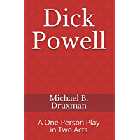 Dick Powell: A One-Person Play in Two Acts (The Hollywood Legends Book 40)