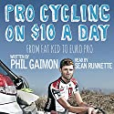 Pro Cycling on $10 a Day: From Fat Kid to Euro Pro Audiobook by Phil Gaimon Narrated by Sean Runnette