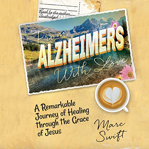 From Alzheimer's with Love: A Remarkable Journey of Healing Through the Grace of Jesus Audiobook [Free Download by Trial] thumbnail
