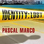 Identity: Lost: A Novel | Pascal Marco