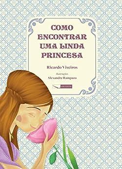 Como encontrar uma linda princesa por [Viveiros,Ricardo, Rampazo ,Alexandre (ilustrador)]