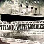 Titanic with ZOMBIES | Richard Brown
