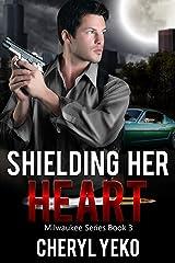 Shielding Her Heart (Milwaukee Series Book 3) Kindle Edition