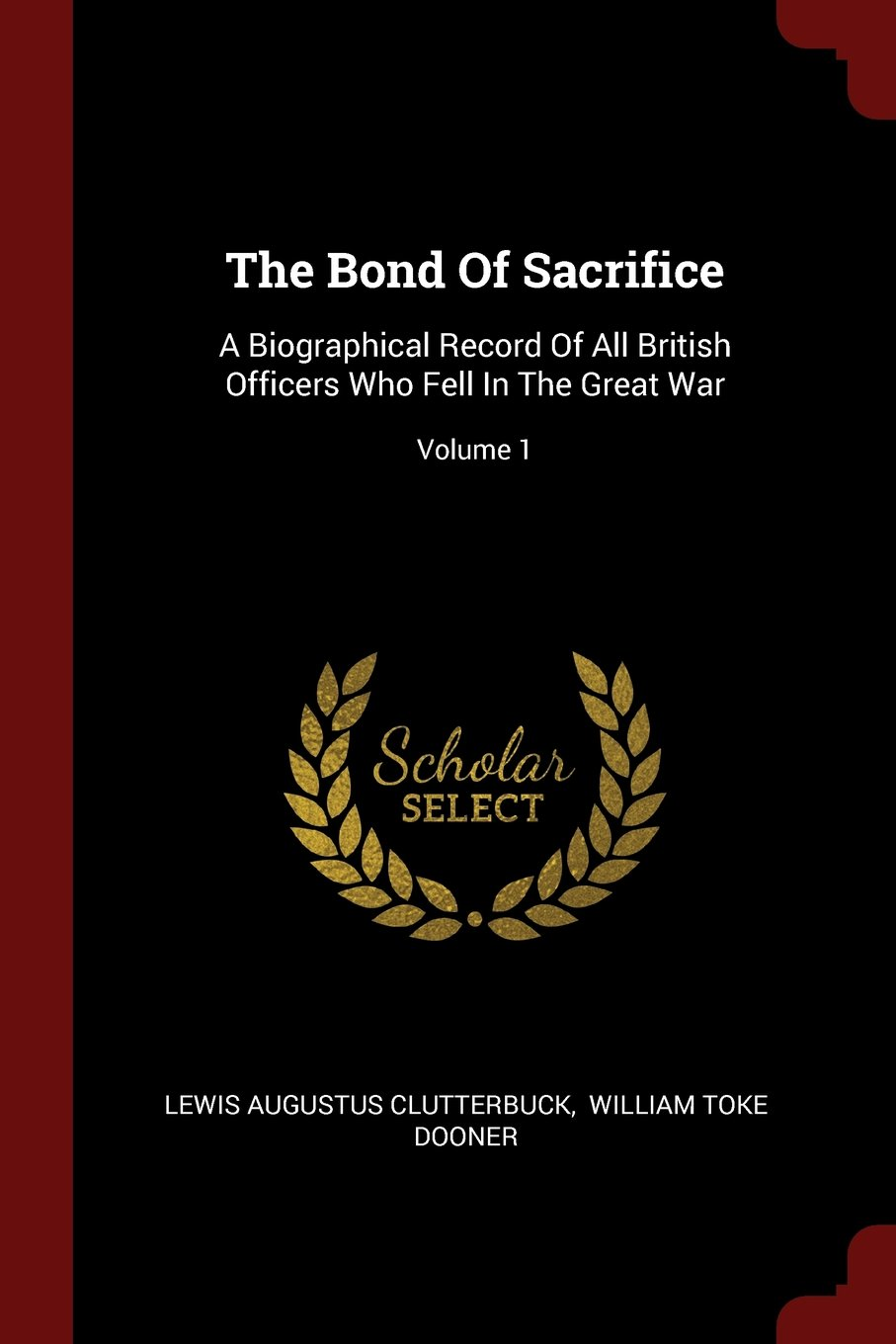 Download The Bond Of Sacrifice: A Biographical Record Of All British Officers Who Fell In The Great War; Volume 1 ebook