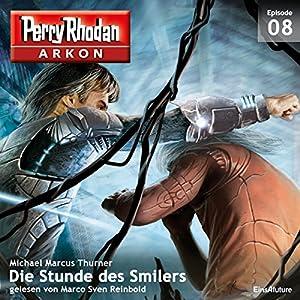 Die Stunde des Smilers (Perry Rhodan Arkon 8) Hörbuch