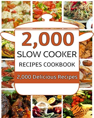 Slow Cooker Recipes: 2,000 Delicious Slow Cooker Recipes Cookbook (Slow Cooker Recipes, Slow Cooker Cookbook, Slow Cooker Chicken Recipes, Slow Cooker Soup Recipes) by Clean Eating