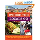 Where the Locals Go: More Than 300 Places Around the World to Eat, Play, Shop, Celebrate, and Relax