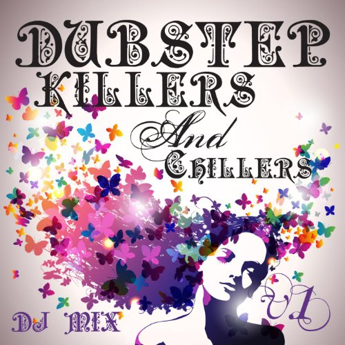 Dubstep Killers & Chillers V.1 Best of Top Electronic Dance Hits, Dub Brostep, Electrostep, Reggae Psystep, Chillstep, Rave DJ Mix