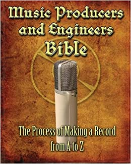 Engineers A To Z >> Music Producers And Engineers Bible The Process Of Making