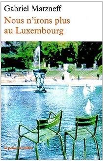 Nous n'irons plus au Luxembourg par Matzneff
