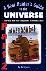 Bear Hunter's Guide to the Universe – Part 2: Crazy Tales from Uncle Geddy and the Bear Mountain Gang Kindle Edition