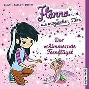 Der schimmernde Feenflügel (Hanna und die magischen Tiere 3)   Claire Taylor-Smith
