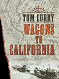 Wagons to California, Tom Curry, 0786277491