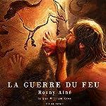 La guerre du feu: Roman des âges farouches | J.-H. Rosny aîné