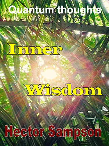 Inner Wisdom: Volume I (Quantum Thoughts Book 1) by [Sampson, Hector]