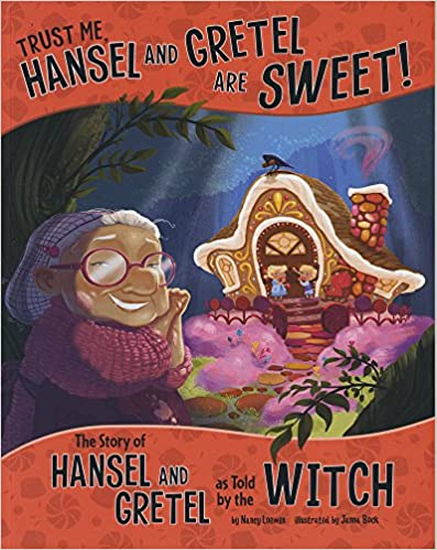 Trust Me, Hansel and Gretel Are Sweet!: The Story of Hansel and Gretel as Told by the Witch (The Other Side of the Story)