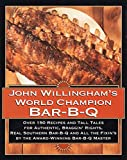 John Willingham's World Champion Bar-B-q: Over 150 Recipes And Tall Tales For Authentic.