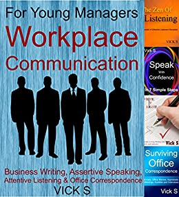 Workplace Communication: Business Writing, Assertive Speaking, Attentive Listening & Office Correspondence (Business Communication) by [S, Vick]
