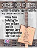 1: Cigar Box Guitar - The Ultimate Collection: How to Play Cigar Box Guitar (Volume 1)
