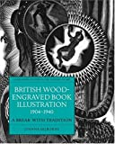 img - for British Wood-Engraved Book Illustration 1904-1940: A Break with Tradition (Clarendon Studies in the History of Art) book / textbook / text book