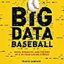 Big Data Baseball: Math, Miracles, and the End of a 20-Year Losing Streak Audiobook by Travis Sawchik Narrated by Peter Larkin