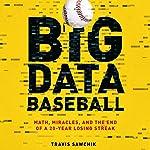 Big Data Baseball: Math, Miracles, and the End of a 20-Year Losing Streak | Travis Sawchik