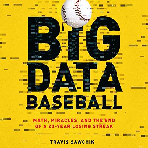 Big Data Baseball: Math, Miracles, and the End of a 20-Year Losing Streak cover