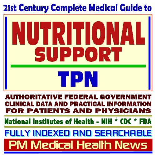 (21st Century Complete Medical Guide to Nutritional Support, Medical Foods, Parenteral Nutrition, TPN, Gastrostomy (Feeding) Tubes, Authoritative ... for Patients and Physicians (CD-ROM))