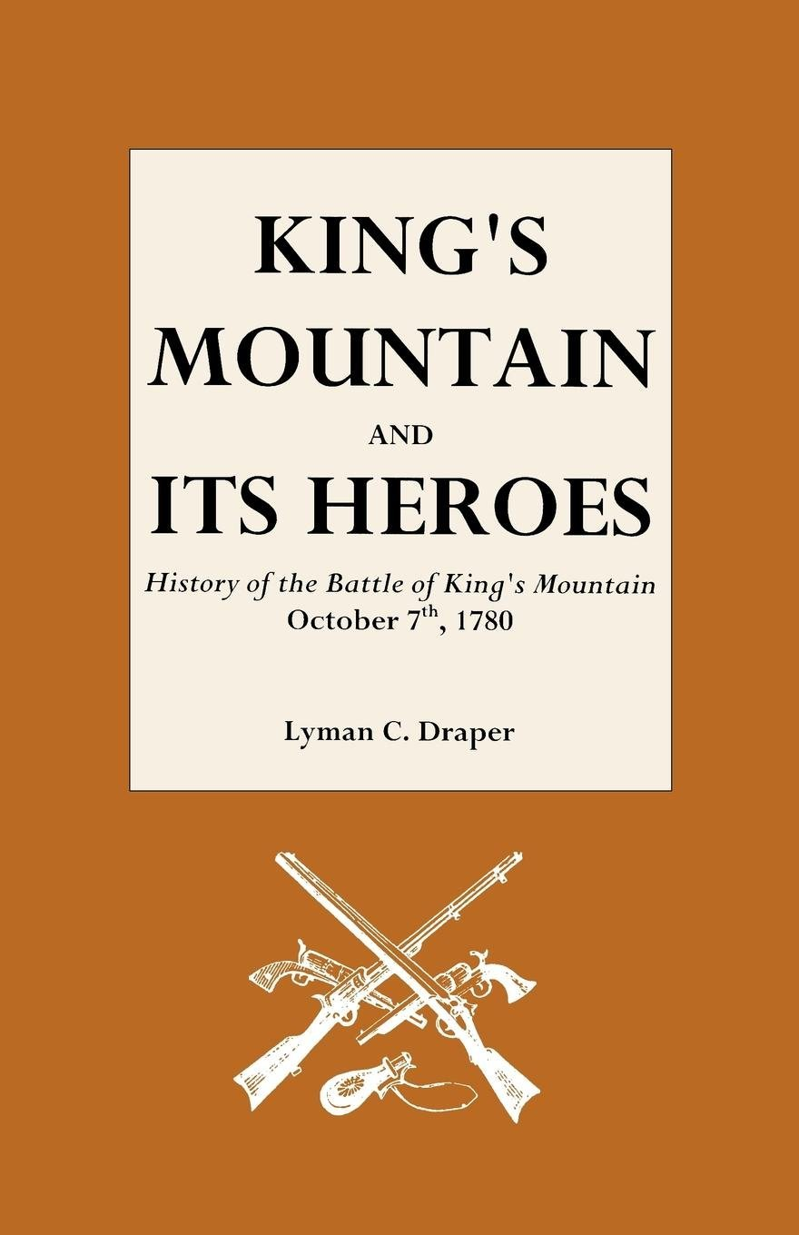 Read Online King's Mountain and Its Heroes: History of the Battle of King's Mountain, October pdf