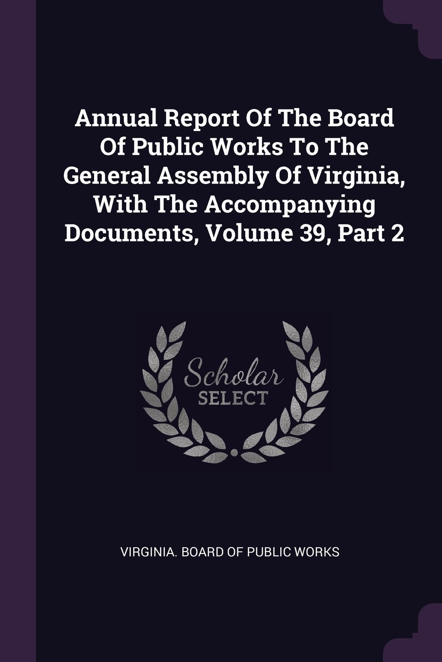 Annual Report Of The Board Of Public Works To The General Assembly Of Virginia, With The Accompanying Documents, Volume 39, Part 2 pdf
