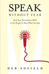 Speak Without Fear: Rock Star Presentation Skills to Get People to Hear What You Say Paperback