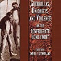 Guerrillas, Unionists, and Violence on the Confederate Home Front Audiobook by Daniel E. Sutherland Narrated by Kevin Moriarty