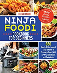 Ninja Foodi Cookbook for Beginners: 650 Mouth-Watering and Easy Recipes to Pressure Cook, Grill, Air Fry, Slow