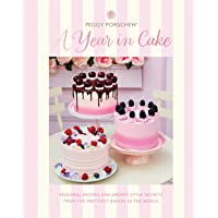 Peggy Porschen: A Year in Cake: Seasonal Recipes and Dreamy Style Secrets From the Prettiest Bakery in the World