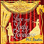 Love and Lady Lovelace: Regency Royal, Book 10 | M. C. Beaton