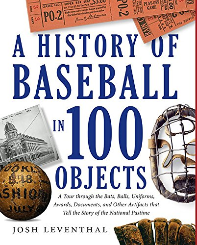 A History Of Baseball In 100 Objects por Josh Leventhal